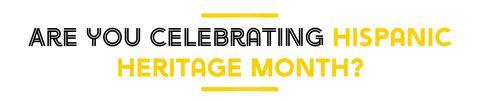 are you celebrating hispanic heritage month