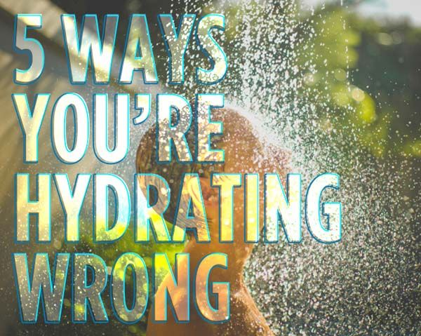 5 Ways You're Hydrating Wrong