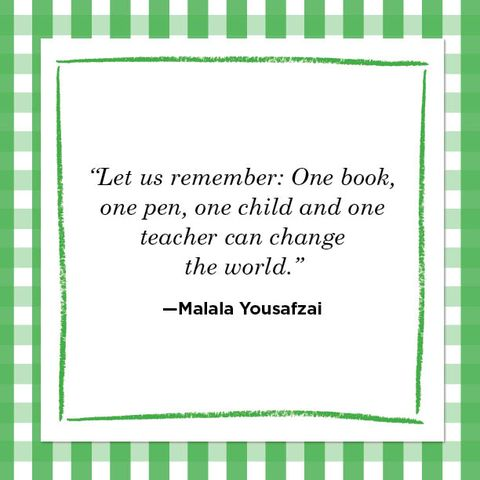 """""""let us remember one book,  one pen, one child and one teacher can change  the world""""  —malala yousafzai"""