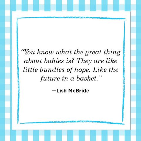 """""""you know what the great thing about babies is they are like little bundles of hope like the future in a basket"""" —lish mcbride"""