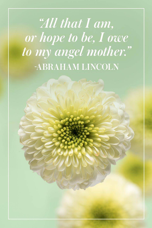 """All that I am, or hope to be, I owe to my angel mother."" - Abraham Lincoln"