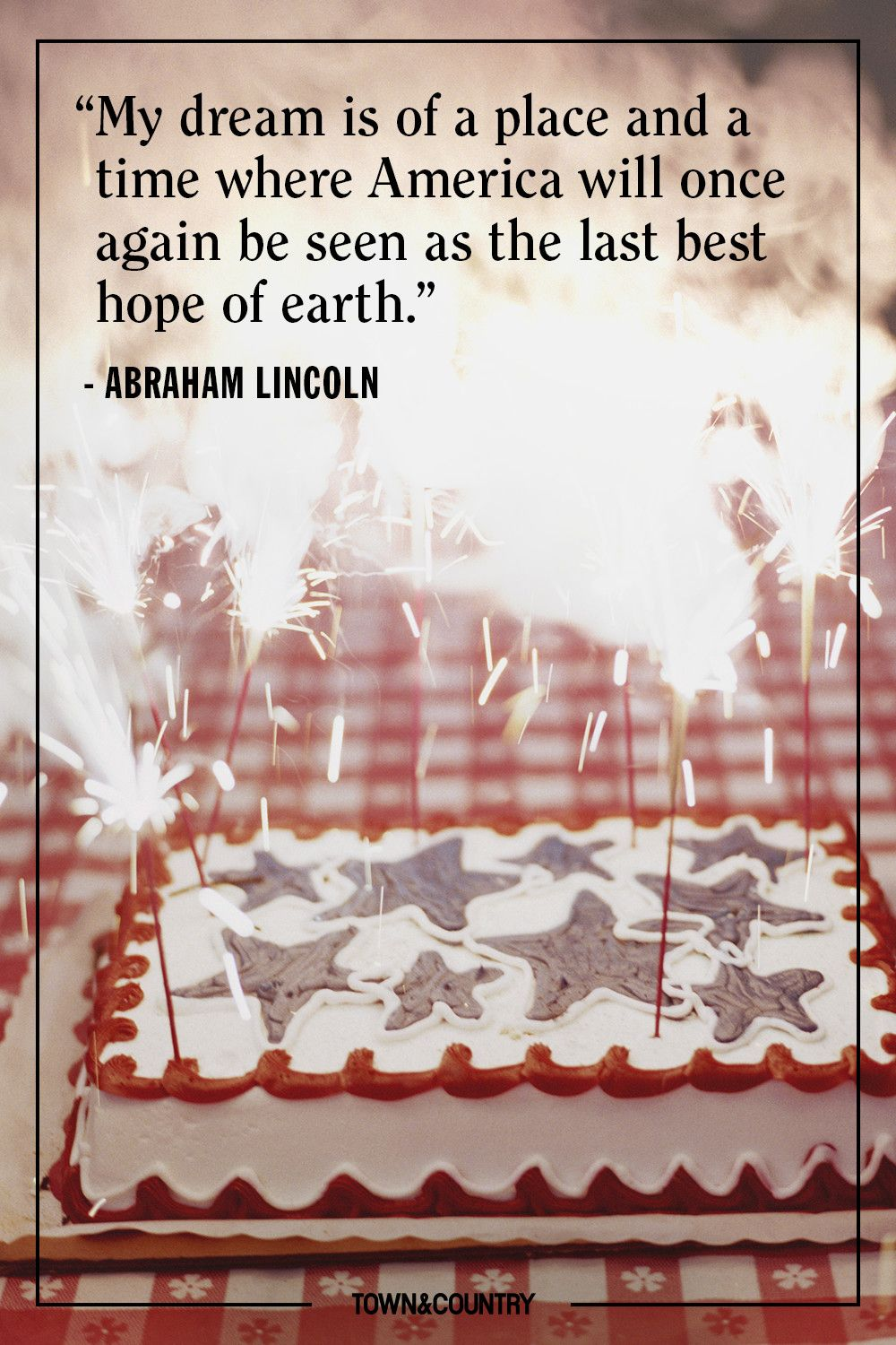 """""""My dream is of a place and a time where America will once again be seen as the last best hope of earth."""" — Abraham Lincoln"""