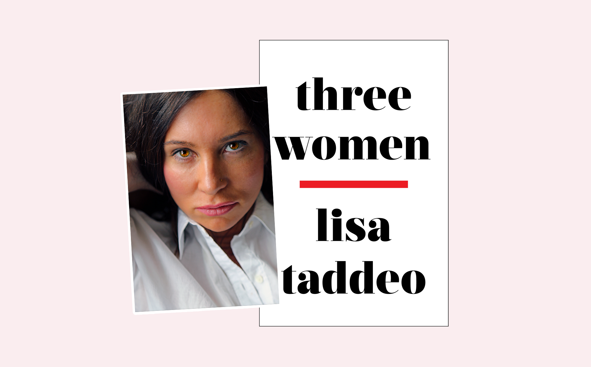Lisa Taddeo's 'Three Women' Is the Honest Portrayal of Female Desire That 2019 Demands