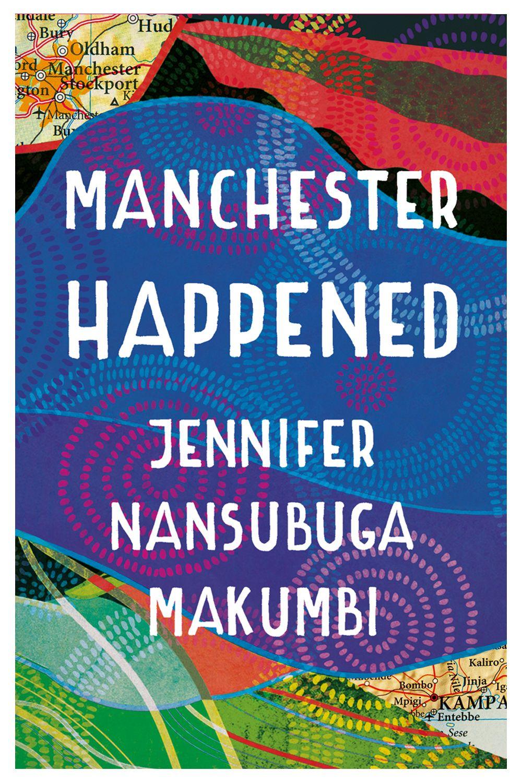 Manchester Happened by Jennifer Nansubuga Makumbi