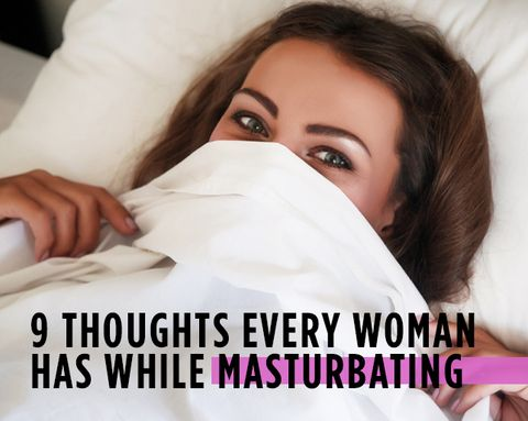 9 Thoughts Every Woman Has While Masturbating