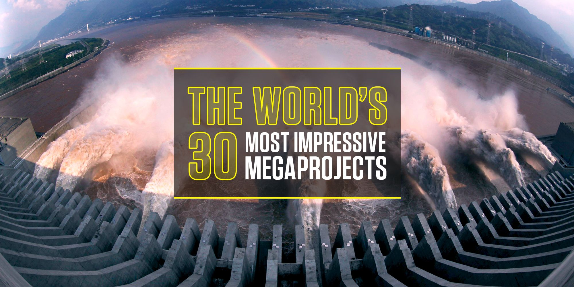 The World's 30 Most Impressive Megaprojects