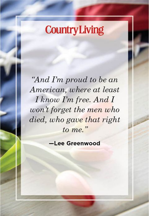 """""""and i'm proud to be an american, where at least i know i'm free and i won't forget the men who died, who gave that right to me"""" —lee greenwood"""