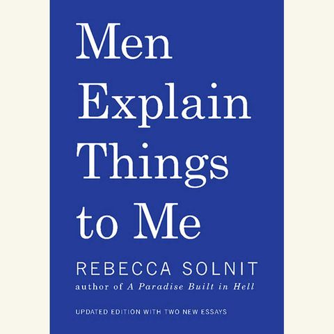 men explain things to me, rebecca solnit