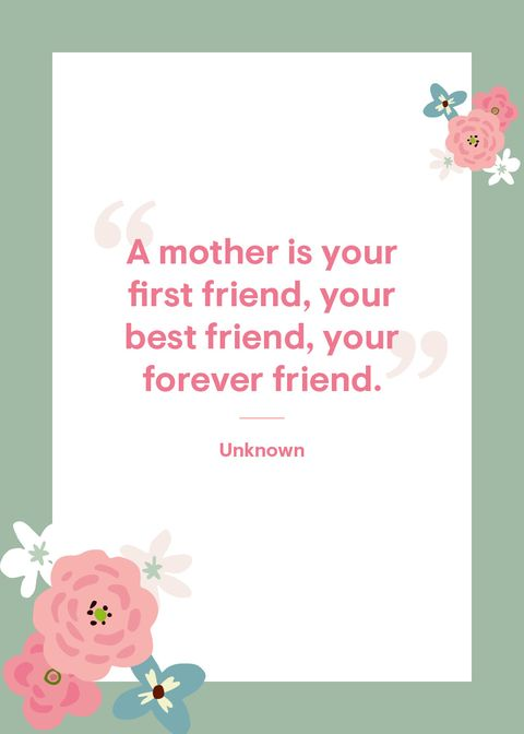 """""""a mother is your first friend, your best friend, your forever friend"""""""
