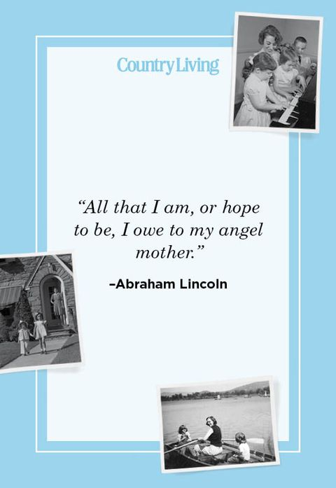 """all that i am, or hope to be, i owe to my angel mother"" –abraham lincoln"