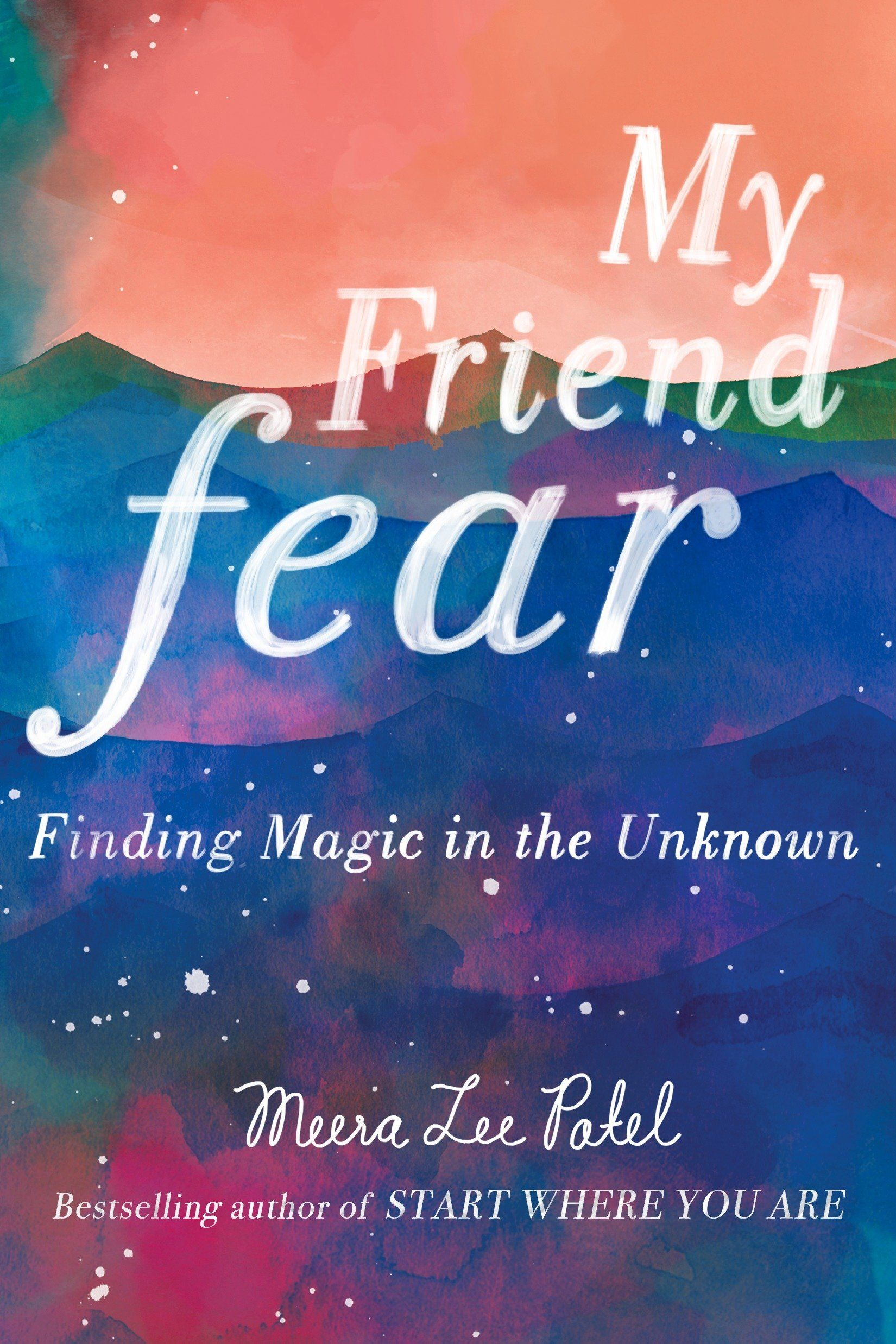 'My Friend Fear: Finding Magic in the Unknown' by Meera Lee Patel