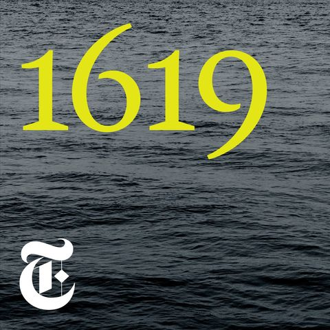 new york times 1619 podcast    podcasts about race