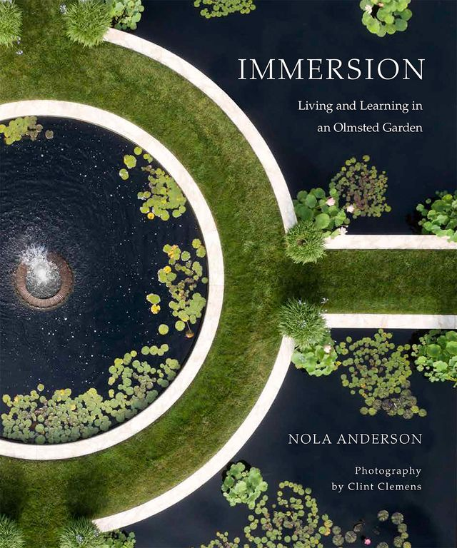 immersion living and learning in an olmsted garden by nola anderson with photographs by clint clemens