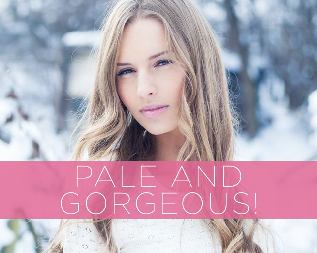 How to Look Hot and Healthy When You Have Pale Skin