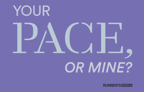 Your pace, or mine?