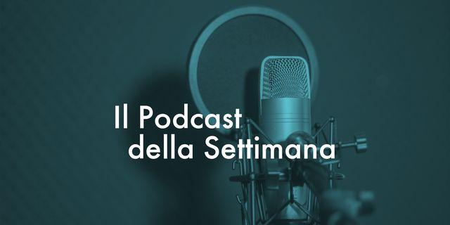 podcast della settimana