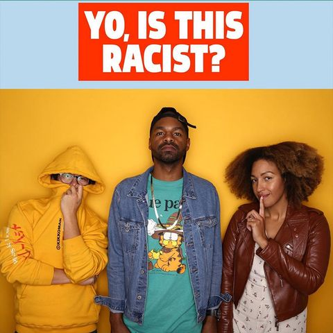 podcasts that will teach you about race and racism yo is this racist