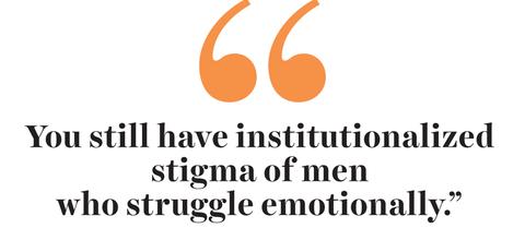 """you still have institutionalized stigma of men who struggle emotionally"""
