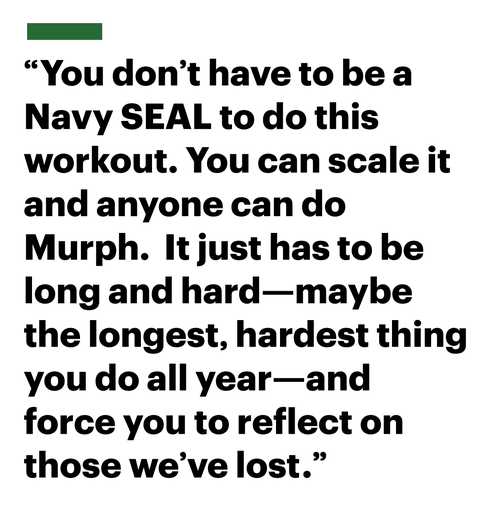 you dont have to be a navy seal to do this workout you can scale it and anyone can do murph it just has to be long and hard—maybe  the longest hardest thing you do all year—and force you to reflect on those weve lost
