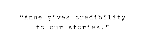 "pull quote in typewriter font that reads ""anne gives credibility to our stories '"