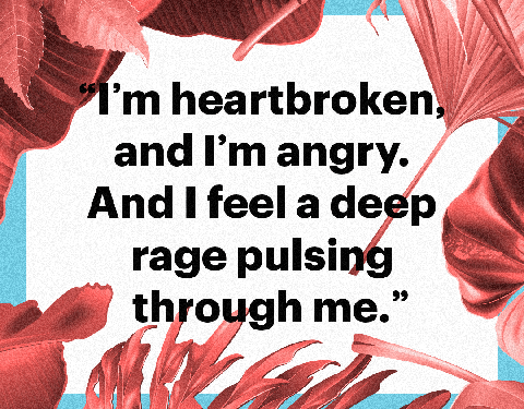 """""""i'm heartbroken, and i'm angry and i feel a deep rage pulsing through me"""""""