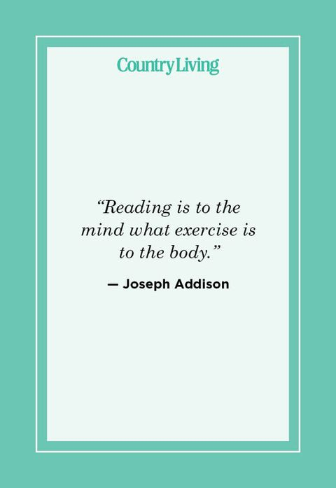 """""""reading is to the  mind what exercise is  to the body"""" — joseph addison"""