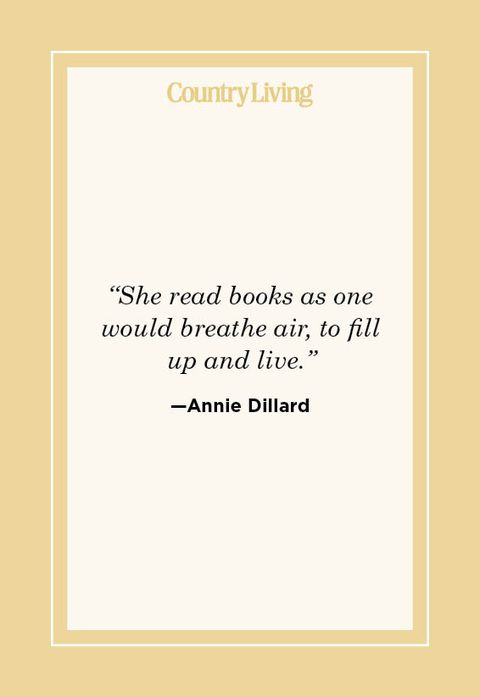 """""""she read books as one would breathe air, to fill up and live""""  —annie dillard"""