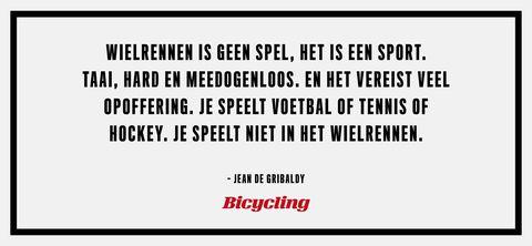 Jean de Gribaldy - 20 inspirerende quotes van bekende wielrenners