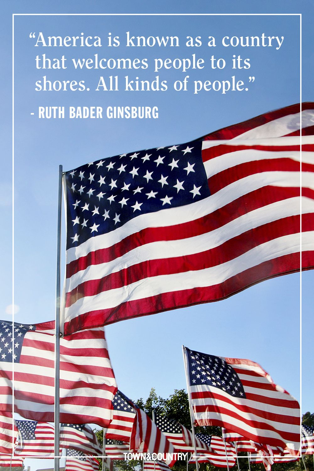 """""""America is known as a country that welcomes people to its shores. All kinds of people."""" — Ruth Bader Ginsburg"""