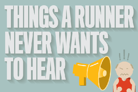 Things A Runner Never Wants to Hear