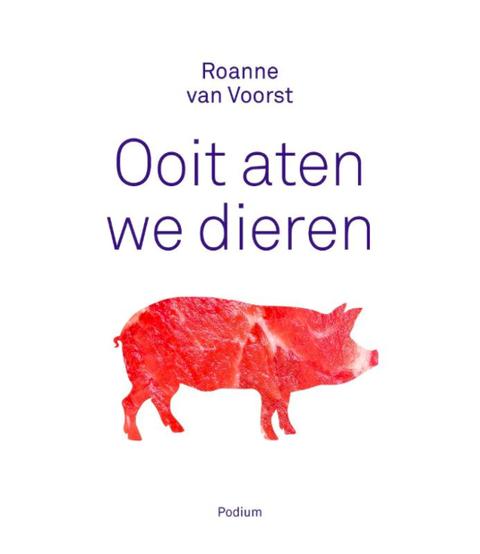 Roanne van Voorst - Ooit aten we dieren