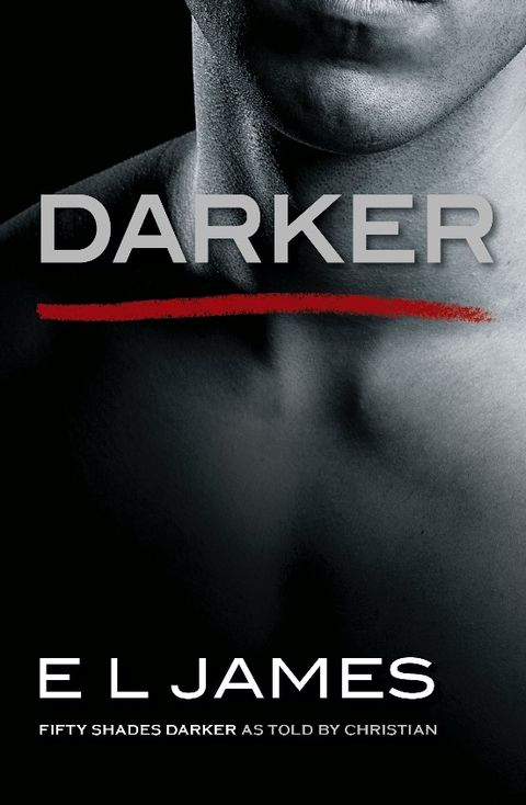 E L JAMES'S DARKER: FIFTY SHADES DARKER AS TOLD BY CHRISTIAN TO BE PUBLISHED NOVEMBER 28 2017