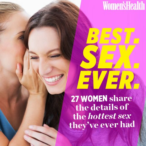 Best. Sex. EVER. 27 Women Share the Details of the Hottest Sex They've Ever Had