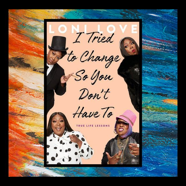 """""""i tried to change so you don't have to"""" by loni love"""