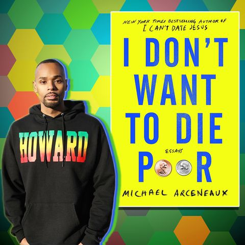 Michael Arceneaux 'I Don't Want to Die Poor'