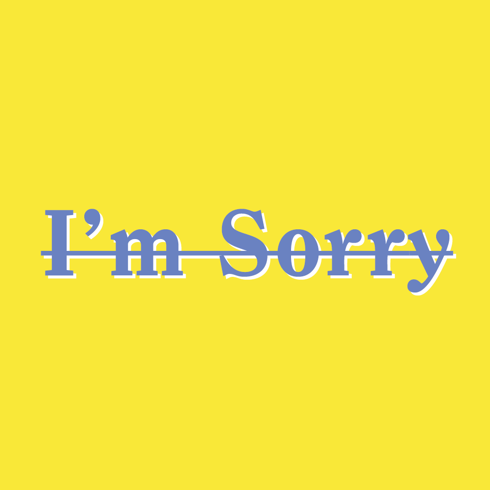 """How to Stop Apologizing - What to Say Instead of """"I'm Sorry"""""""