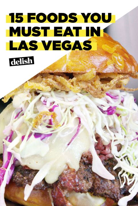 The Foods You Can T Leave Vegas Without Trying Delish Com