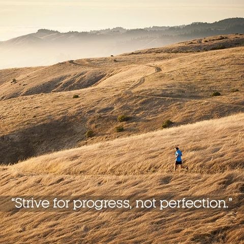 """Strive for progress, not perfection."""