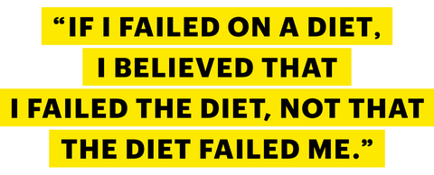 """""""if i failed on a diet, i believed that i failed the diet, not that the diet failed me"""""""
