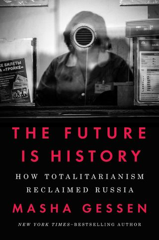 The Future Is History How Totalitarianism Reclaimed Russia By Masha Gessen