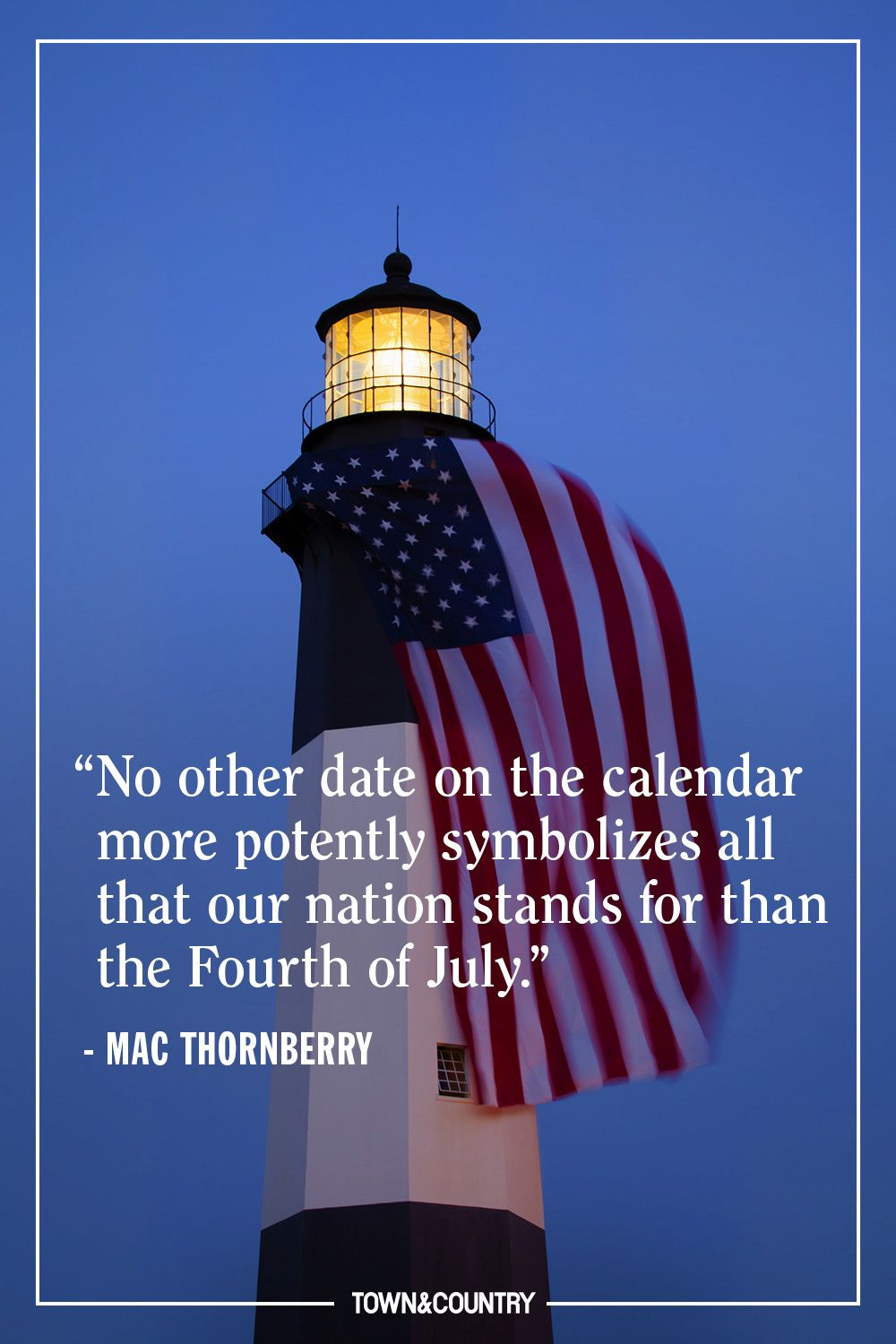 """""""No other date on the calendar more potently symbolizes all that our nation stands for than the Fourth of July."""" — Mac Thornberry"""