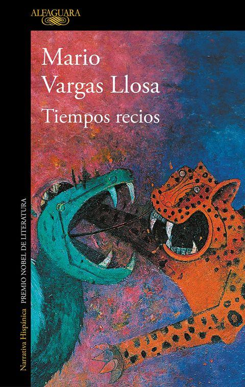 Tiempos recios, de Mario Vargas Llosa