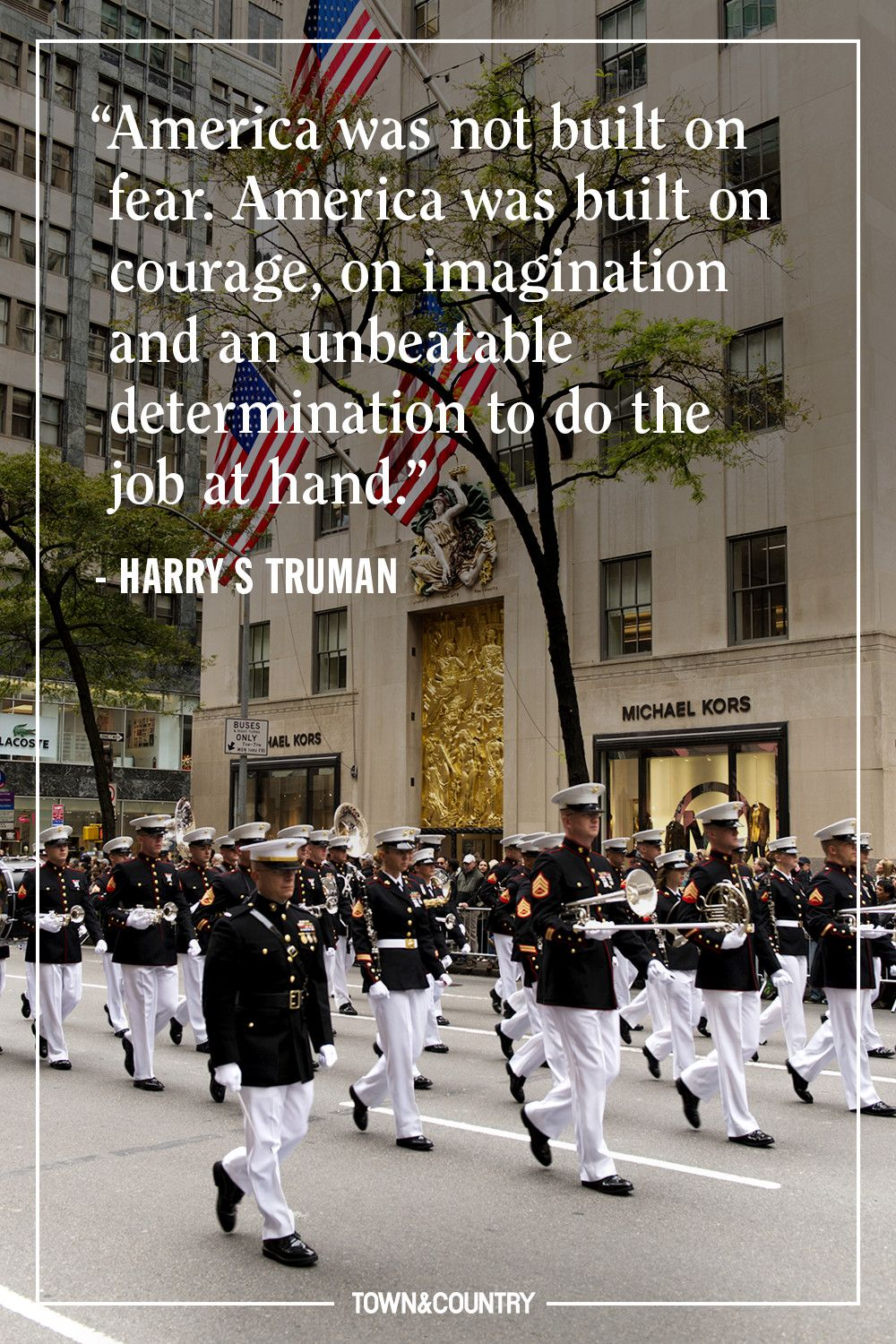 """""""America was not built on fear. America was built on courage, on imagination and an unbeatable determination to do the job at hand."""" — Harry S. Truman"""
