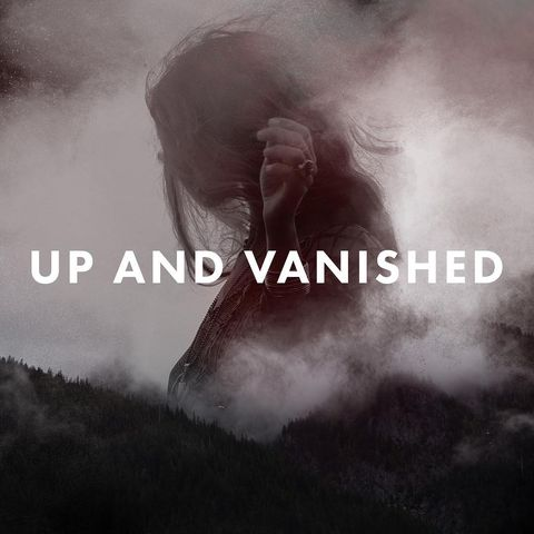 Up and Vanished - Best True Crime Podcast
