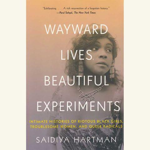 wayward lives, beautiful experiments, saidiya hartman