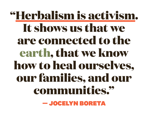 herbalism is activism it shows us that we are connected to the earth that we know how to heal ourselves our families and our communities   jocelyn boreta