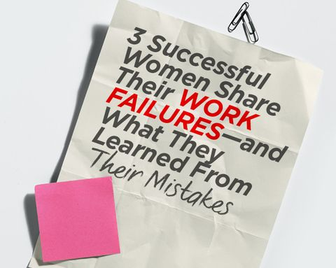 3 Successful Women Share Their Work Failures—and What They Learned From Their Mistakes