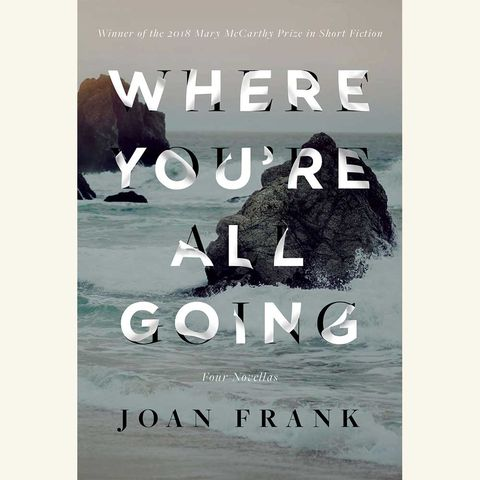 where youre all going, joan frank