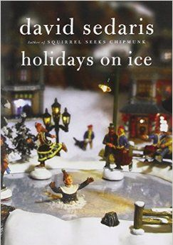 <p>Christmas humor is a rich, if embarrassing, genre that you may rightly choose to avoid. But if you're looking for something with more bite than, say, a Tim Allen movie then David Sedaris' <i>Holidays on Ice</i> may change your mind. This demented collection of holiday themed essays and stories absolutely slays me- nothing is better than angry local theater critic Thaddeus Bristol's takedowns of children's holiday pageants. Except, perhaps, for Sedaris' own stint as a Macy's elf...</p>