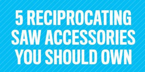 5 Reciprocating-Saw Accessories You Should Own